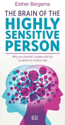 The Brain of the Highly Sensitive Person -Why you shouldn't judge a by its ability to climb a tre Bergsma, Esther