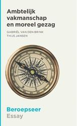 Ambtelijk vakmanschap en moreel gezag Jansen, Thijs