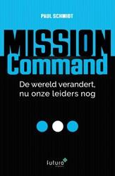 Mission Command -De wereld verandert, nu onze l eiders nog Schmidt, Paul