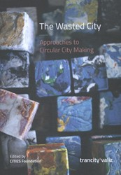 The wasted city -approaches to circular city ma king Miazzo, Francesca