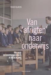 """'Van """"afrigten naar onderwijs& -100 jaar beroepsonderwijs in N ederland Klarus, Ruud"""