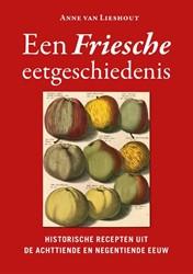 Een Friesche eetgeschiedenis -historische recepten uit de ac httiende en negentiende eeuw Lieshout, Anne van