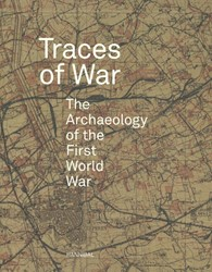 Traces of war -The Archeology of the First Wo rld War Stichelbaut, Birger