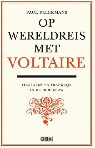 Op wereldreis met Voltaire -Filosofen en Frankrijk in de a chttiende eeuw Pelckmans, Paul