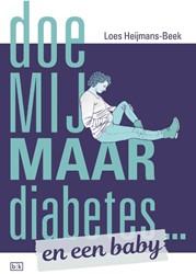 Doe mij maar diabetes ... en een baby Heijmans-Beek, Loes