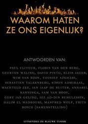 Waarom haten ze ons eigenlijk? -antwoorden van: Paul Cliteur, Floris van den Berg, Geerten W