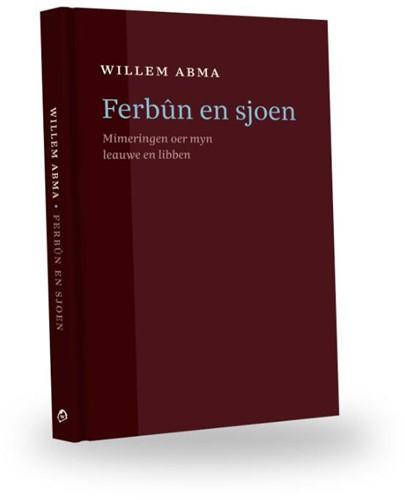 Ferbun en sjoen -Mimeringen oer myn leauwe en l ibben Abma, Willem