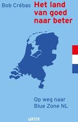 Het land van goed naar beter -op weg naar Blue Zone NL Crebas, Bob