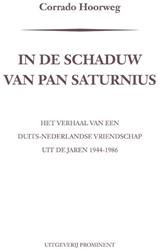 In de schaduw van Pan Saturnius -Het verhaal van een Duits-Nede rlandse vriendschap (1944-1986 Hoorweg, Corrado
