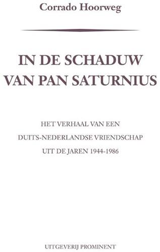 In de schaduw van Pan Saturnius -Het verhaal van een Duits-Nede rlandse vriendschap uit de jar Hoorweg, Corrado