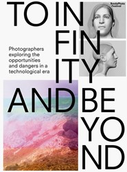 To Infinity and Beyond -Photographers exploring the op portunities and dangers in a t BredaPhoto Festival