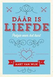 Daar is liefde Wijk, Aart van