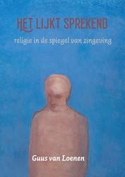 Het lijkt sprekend -religie in de spiegel van zing eving Loenen, Guus van