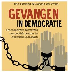 Gevangen in democratie, Hoe ingesleten g -Hoe ingesleten gewoontes het p olitiek bestuur in Nederland l Vries, Joscha de
