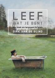 Leef wat je bent -Een boek om langzaam te lezen Glind, Dirk van de