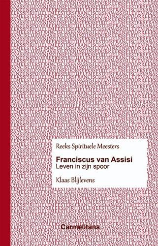 Franciscus van Assisi -Evangelisch leven voor vandaag Blijlevens, Klaas