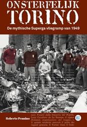 Onsterfelijk Torino -De mythische Superga vliegramp van 1949 Pennino, Roberto