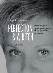 Perfection is a bitch -Waarom goed goed genoeg is voo r een leven in balans Copejans, Anja