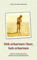 Heb erbarmen Heer, heb erbarmen -droeve avonturen in de geestel ijke gezondheidszorg Hoogduin, Kees