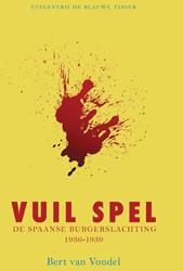 Vuil spel -De Spaanse burgerslachting 193 6 - 1939 Vondel, Bert van