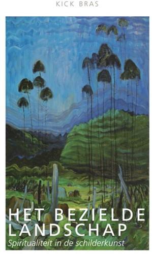 Het bezielde landschap -Spiritualiteit in de schilderk unst Bras, Kick