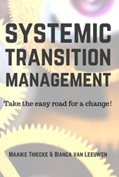 Systemic Transitionmanagement -take the easy route for a chan ge! Thiecke, Maaike