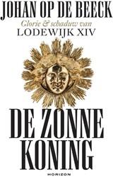 De Zonnekoning -Glorie & schaduw van Lodew XIV Beeck, Johan Op de