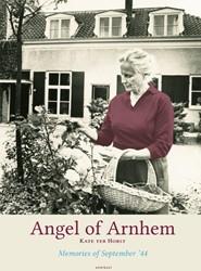 Angel of Arnhem -Memories of September '44 Horst, Kate ter
