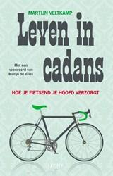 Leven in Cadans -hoe je fietsend je hoofd verzo rgt Veltkamp, Martijn
