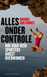 Alles onder controle -hoe high-risk sporters angst o verwinnen Voorst, Roanne van