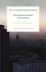 Het kluizenaarskoninkrijk -Over de opkomst en toekomst va n Noord-Korea Hoogeveen, Michiel