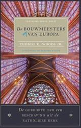 De bouwmeesters van Europa -de geboorte van een beschaving uit de katholieke kerk Woods, Thomas E.