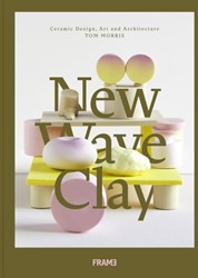 New Wave Clay -Ceramic Design, Art and Archit ecture Morris, Tom