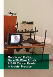 Once we were artists -a BAK critical reader in artis ts' practice Osten, Marion von