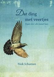 Dat ding met veertjes -hopen door alle kwaad heen Schuman, Niek