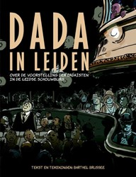Dada in Leiden; over de voorstelling der -over de voorstelling der Dada? ?sten in de Leidse schouwburg Brussee, Barthel