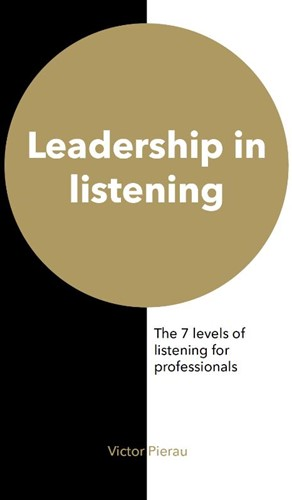 Leadership in listening -The 7 levels of listening for professionals Pierau, Victor