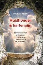 Huidhonger & hartenpijn -Een verhaal over leiderschap, vertrouwen, communicatie en te Morel, Maarten