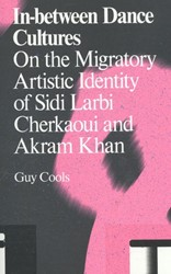 Antennae In-between Dance Cultures -the migratory artistic identit y of Sidi Larbi Cherkaoui and Cools, Guy