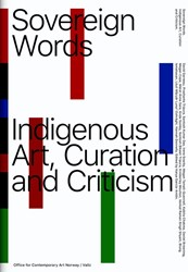 Sovereign Words -Indigenous Art, Curation and C riticism Garcia-Anton, Katya