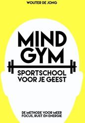 Mindgym, sportschool voor je geest -in 12 weken meer focus, rust e n energie Jong, Wouter de
