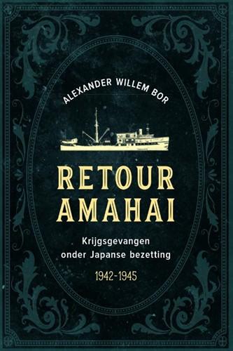 Retour Amahai -Krijgsgevangen onder de Japans e bezetting Bor, Alexander Willem