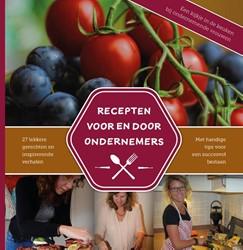 Recepten voor en door ondernemers. -Een kijkje in de keuken bij 27 ondernemende vrouwen Zwanenburg, Mirella