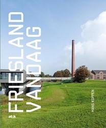 Friesland vandaag -het Friesland van nu vanuit hi storisch-geografisch perspecti Koppen, Hans