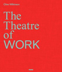 Clive Wilkinson -The Theatre of Work Wilkinson, Clive