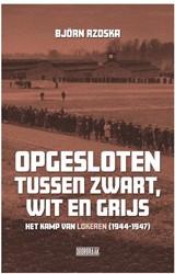 Opgesloten tussen zwart, wit en grijs -Het kamp van Lokeren (1944-194 7) Rzoska, Bjorn