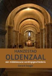 Hanzestad Oldenzaal -een middeleeuwse wordingsgesch iedenis, wetenschappelijke edi Seyger, Gerard