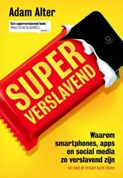 Superverslavend -waarom smartphones, apps en so cial media zo verslavend zijn Alter, Adam