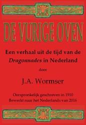 De vurige oven -een verhaal uit de tijd van de Dragonnades in Nederland Wormser, J.A.