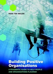 Building positive organisations -a pragmatic guide to help peop le and organisations flourish Weijde, Rens ter